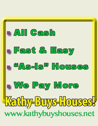Fast, Easy, Sell your house for cash /www.kathybuyshouses.net